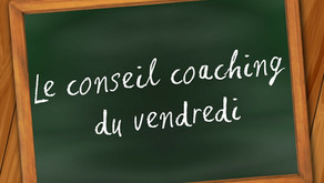Le conseil coaching du vendredi 29 juin 2018