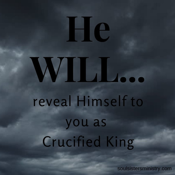 He Will Reveal Himself as Crucified King