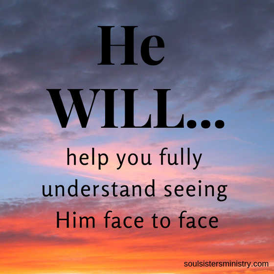 He Will Help You Understand, Seeing Him Face to Face
