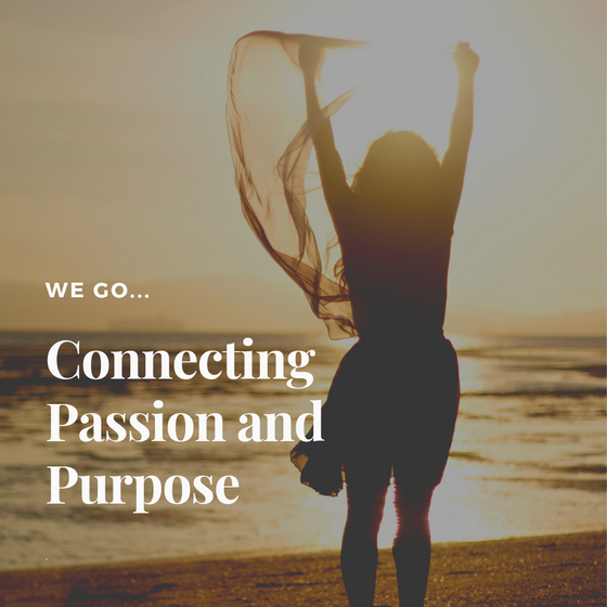 WE GO:  Connecting Passion and Purpose