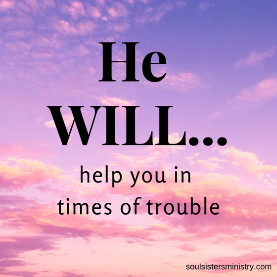 He Will Help You in Times of Trouble
