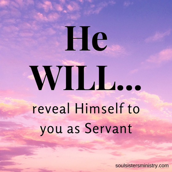 He Will Reveal Himself as Servant