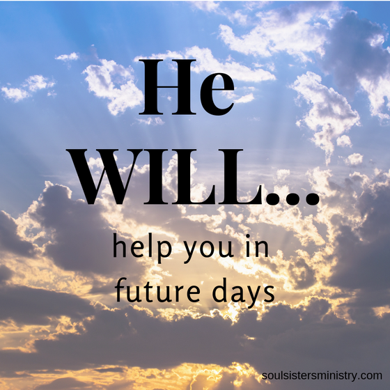 He WILL Help You in Future Days