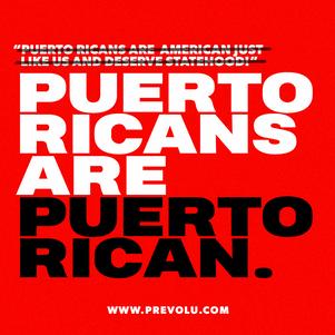 """""""Puerto Ricans Are Puerto Rican"""""""