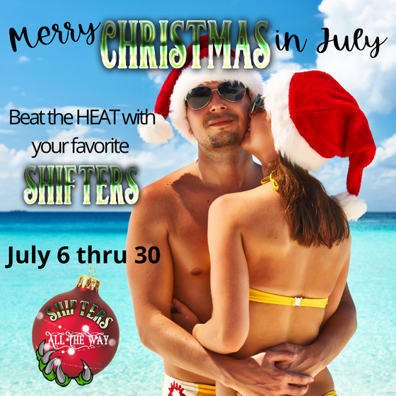 GET READY TO CELEBRATE CHRISTMAS IN JULY ALL MONTH! SHIFTERS ALL THE WAY!