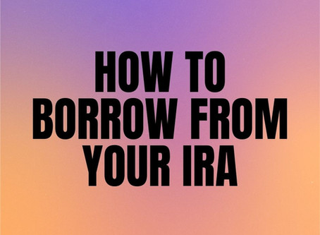 """How To """"Borrow"""" Money From Your IRA"""