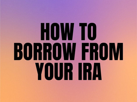 "How To ""Borrow"" Money From Your IRA"