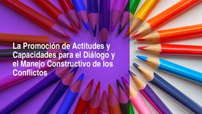 La Promoción de Actitudes y Capacidades para el Diálogo y el Manejo Constructivo de los Conflictos