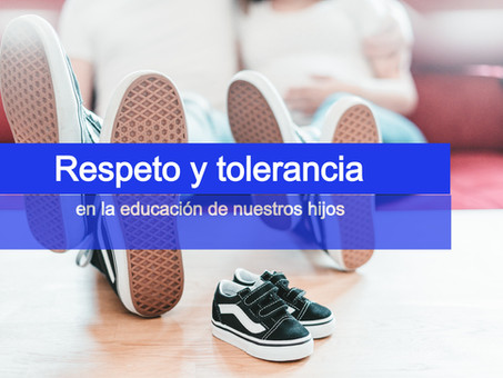 La importancia del respeto y la tolerancia en la educación de nuestros hijos