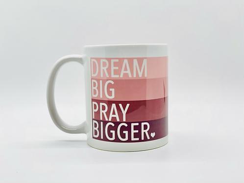 Dream Big Pray Bigger Ceramic Mug