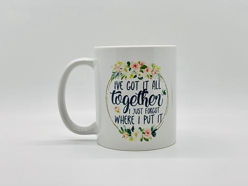 I've Got It All Together Ceramic Mug