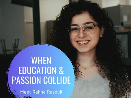 When Education & Passion Collide: Meet Rahna Rasouli