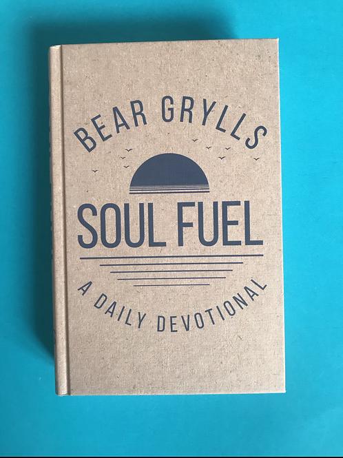Bear Grylls. Soul fuel. A daily bible study devotional.