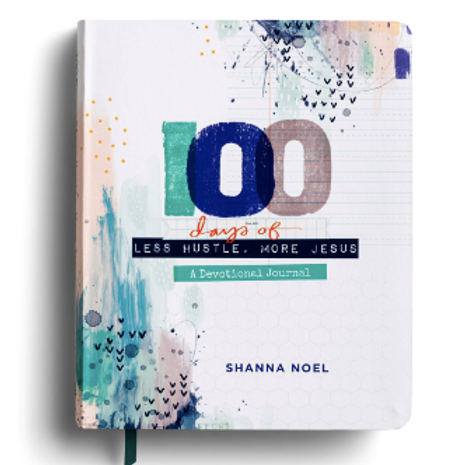 100 Days Of Less Hustle More Jesus: A Devotional Journal. Shanna Noel