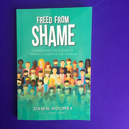 Freed from Shame - Dawn Holmes - Mental illness in the Church
