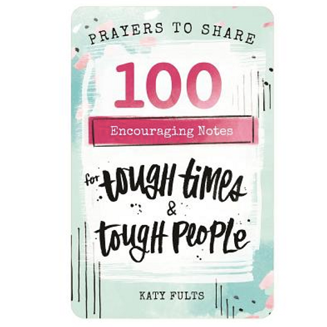Prayers to share. 100 Encouraging Notes for Tough Times. Katy Fults