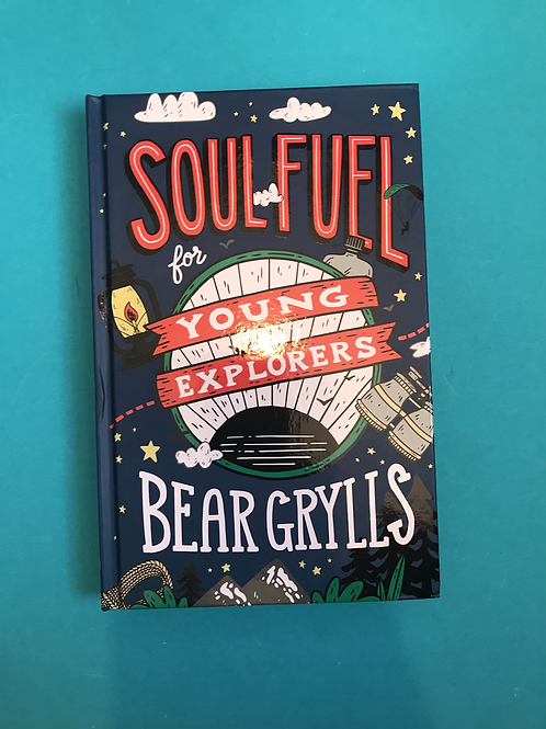 Soul Fuel for Young ExplorersHardcover  Bear Grylls
