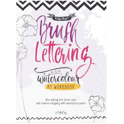Brush Lettering and Watercolour: My Workbook Paperback. Katja Haas