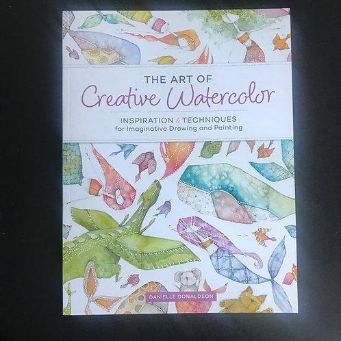 The art of Creative Watercolor.  Danielle Donaldson. Watercolour technique book