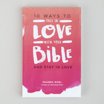 10 ways to fall in love with your bible. Shanna Noel.