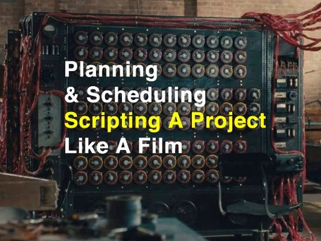 Planning & Scheduling - Scripting a Project like a Film