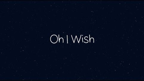 """""""Oh I Wish"""""""