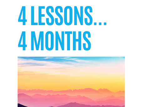 4 Months...4 Lessons
