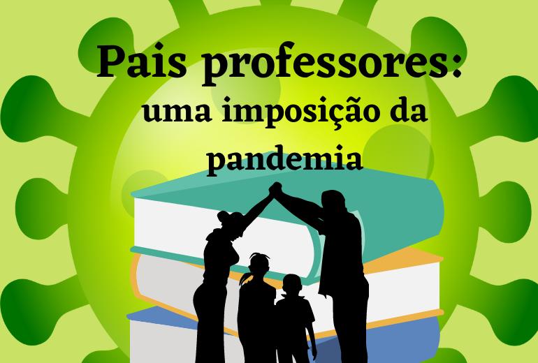 Pais professores: uma imposição da pandemia
