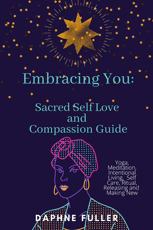 Embracing You:  Sacred Self Love and Compassion Guide