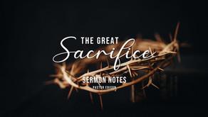 The Great Sacrifice (Sermon Notes)