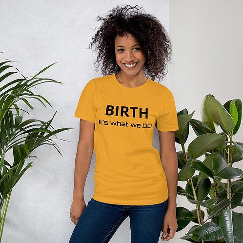 BIRTH. It's what we DO.- Short-Sleeve Unisex T-Shirt