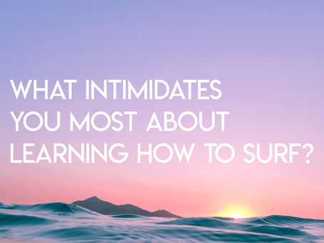 What intimidates you most about learning how to surf?