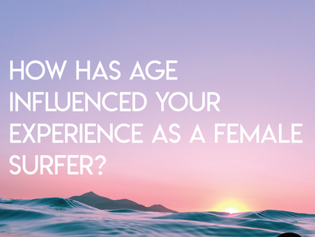 How has age influenced your experience as a female surfer?
