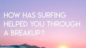 How has surfing helped you through a breakup or difficult time in your life?