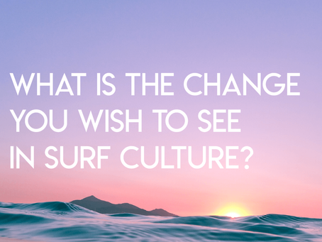 What is the change you wish to see in today's surf culture?