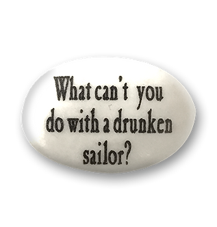 What can't you do with a drunken sailor?