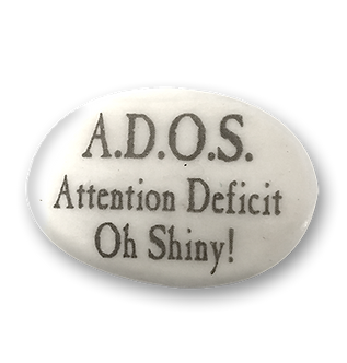 A.D.O.S.  Attention Deficit Oh Shiny!