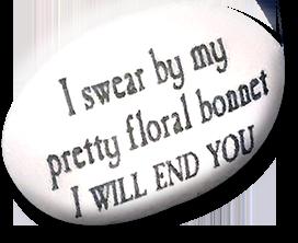 I swear by my pretty floral bonnet...