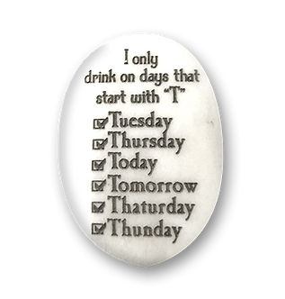 I only drink on days that start with a 'T'...