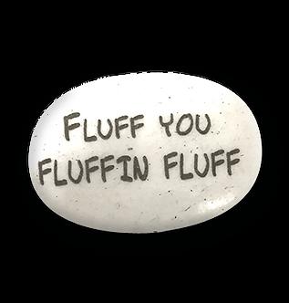 Fluff You Fluffin Fluff