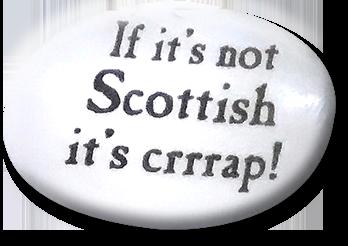 If it's not Scottish it's crrrap!