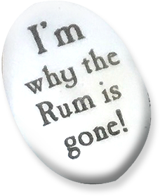 I'm why the Rum is gone!