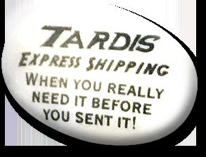 TARDIS Express Shipping...