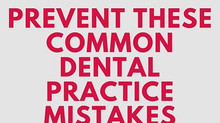Prevent These Common Dental Practice Mistakes