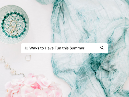 10 Ways to Have Fun this Summer