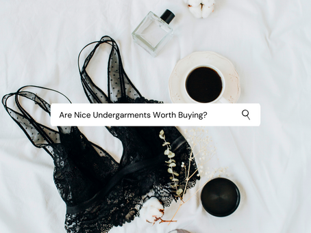 Are Nice Undergarments Worth Buying?