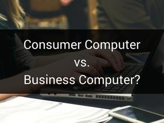 Consumer Grade Computer vs. Business Grade Computer