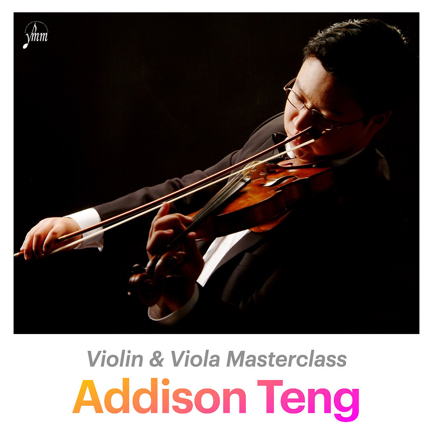 Addison Teng: Violin & Viola Masterclass