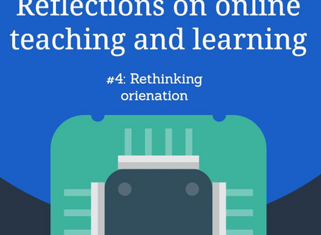 Rethinking Orientation: Reflections on Online Teaching, Part 4