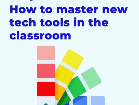 How to master new tech tools in the classroom